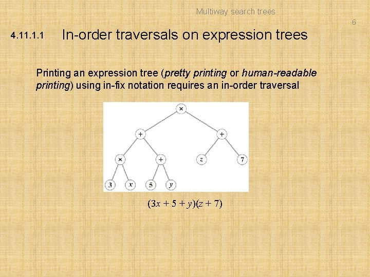 Multiway search trees 6 4. 11. 1. 1 In-order traversals on expression trees Printing