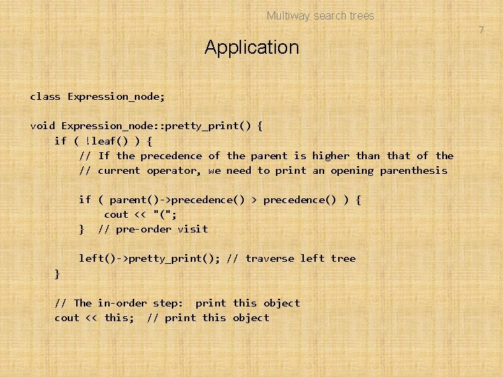 Multiway search trees 7 Application class Expression_node; void Expression_node: : pretty_print() { if (
