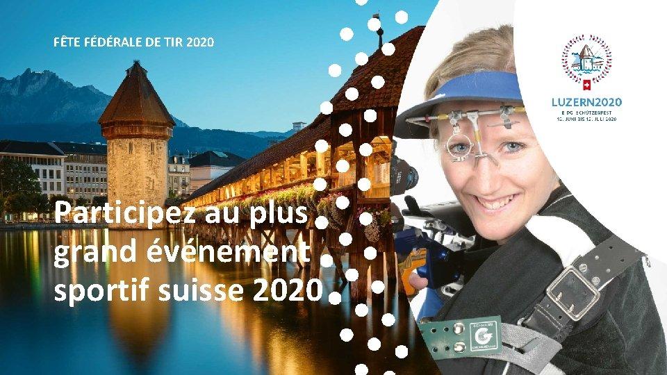 FÊTE FÉDÉRALE DE TIR 2020 Participez au plus grand événement sportif suisse 2020