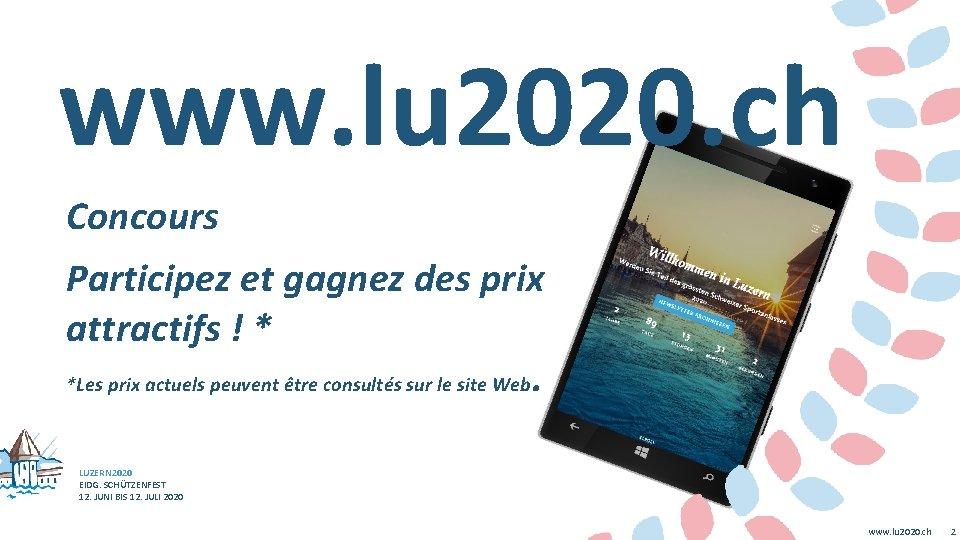 www. lu 2020. ch Concours Participez et gagnez des prix attractifs ! * *Les