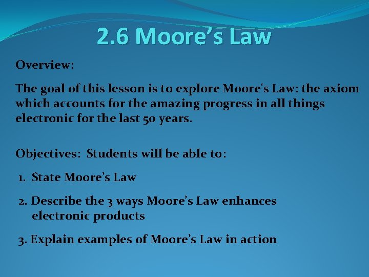 2. 6 Moore's Law Overview: The goal of this lesson is to explore Moore's