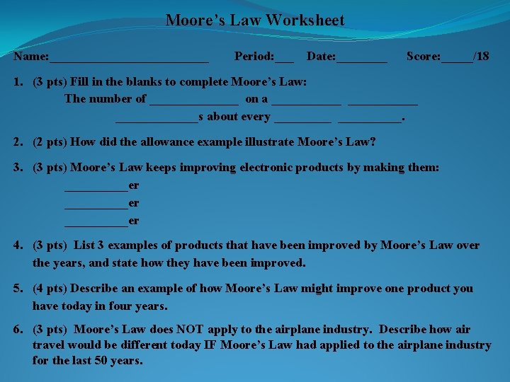 Moore's Law Worksheet Name: _____________ Period: ___ Date: ____ Score: _____/18 1. (3 pts)