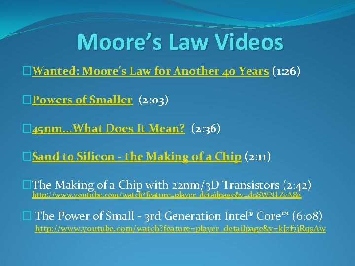 Moore's Law Videos �Wanted: Moore's Law for Another 40 Years (1: 26) �Powers of