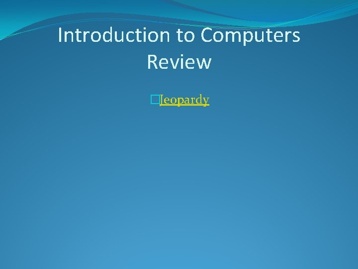 Introduction to Computers Review �Jeopardy