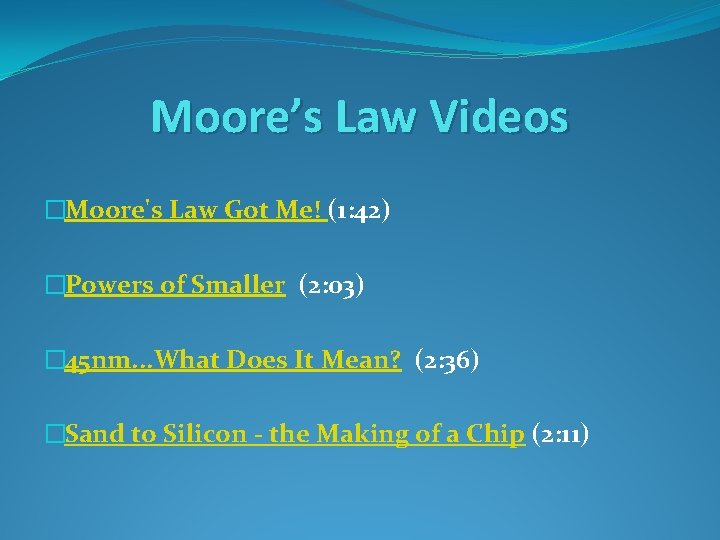 Moore's Law Videos �Moore's Law Got Me! (1: 42) �Powers of Smaller (2: 03)