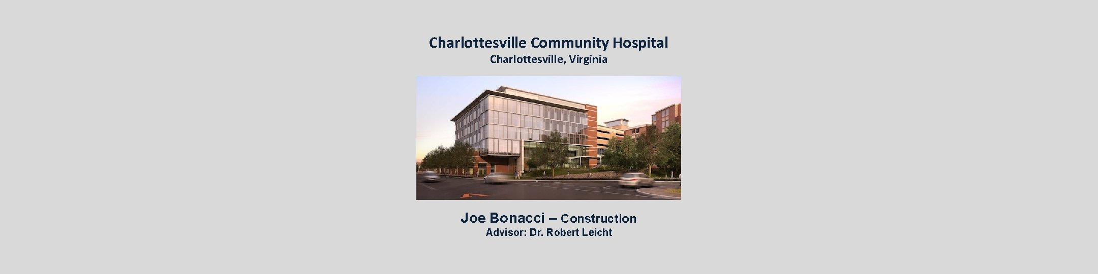 Charlottesville Community Hospital Charlottesville, Virginia Joe Bonacci – Construction Advisor: Dr. Robert Leicht