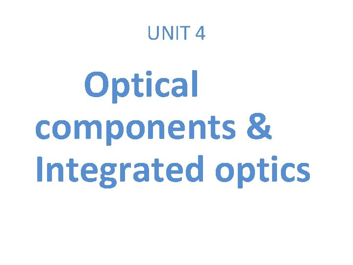 UNIT 4 Optical components & Integrated optics