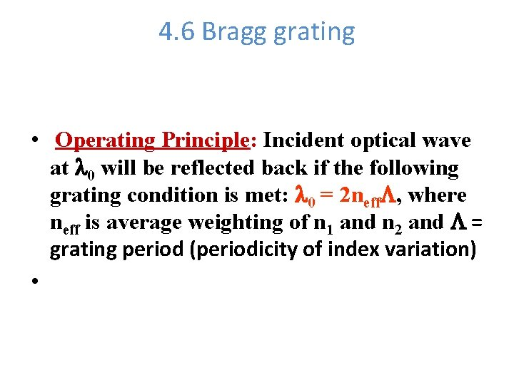 4. 6 Bragg grating • Operating Principle: Incident optical wave at l 0 will