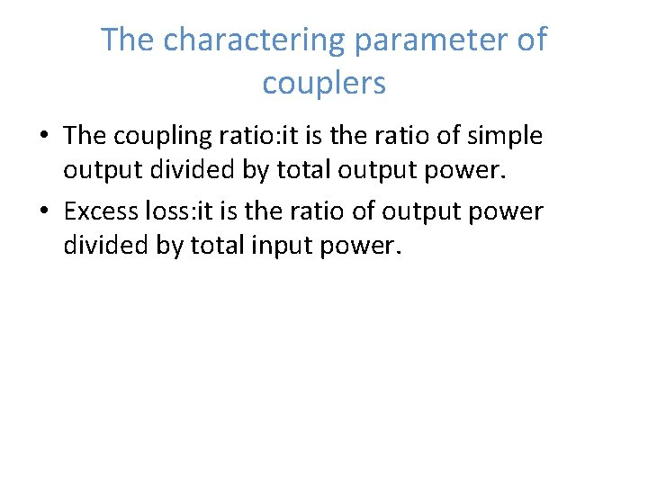 The charactering parameter of couplers • The coupling ratio: it is the ratio of