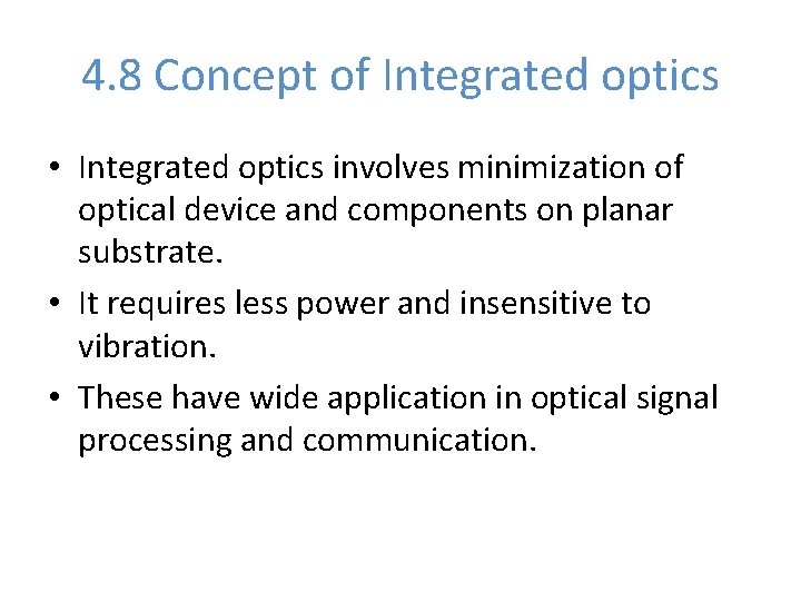 4. 8 Concept of Integrated optics • Integrated optics involves minimization of optical device