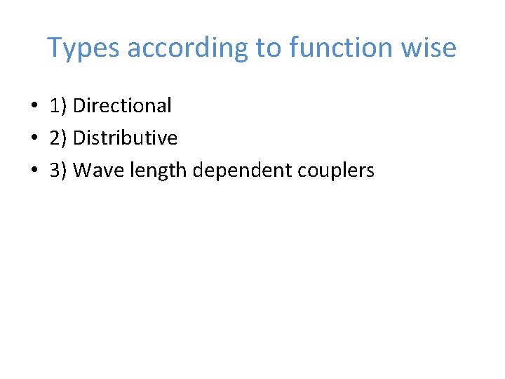Types according to function wise • 1) Directional • 2) Distributive • 3) Wave