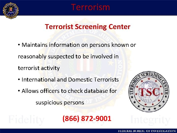 Terrorism Terrorist Screening Center • Maintains information on persons known or reasonably suspected to
