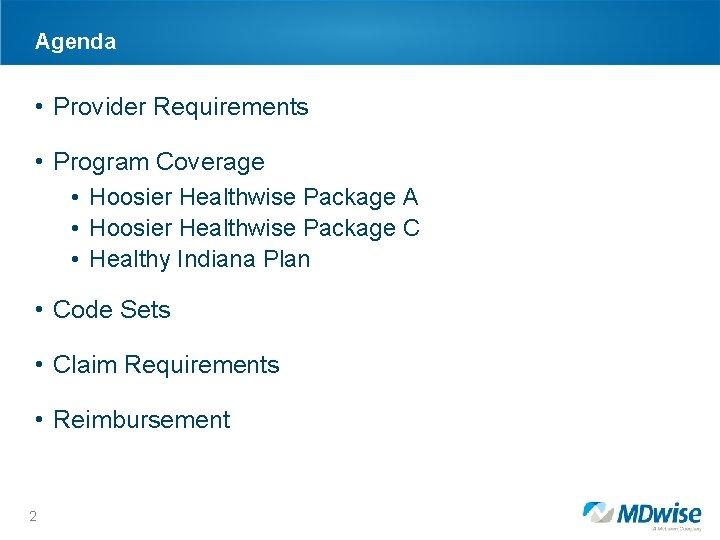 Agenda • Provider Requirements • Program Coverage • Hoosier Healthwise Package A • Hoosier
