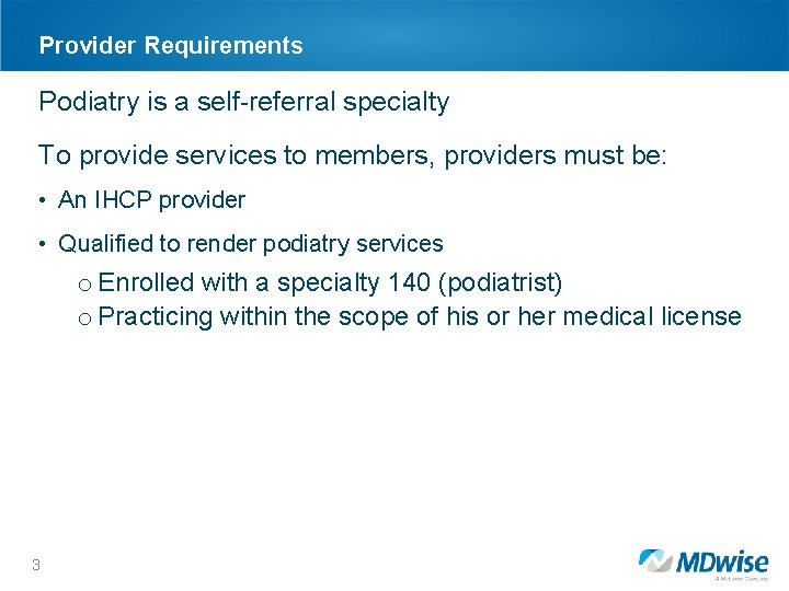 Provider Requirements Podiatry is a self-referral specialty To provide services to members, providers must