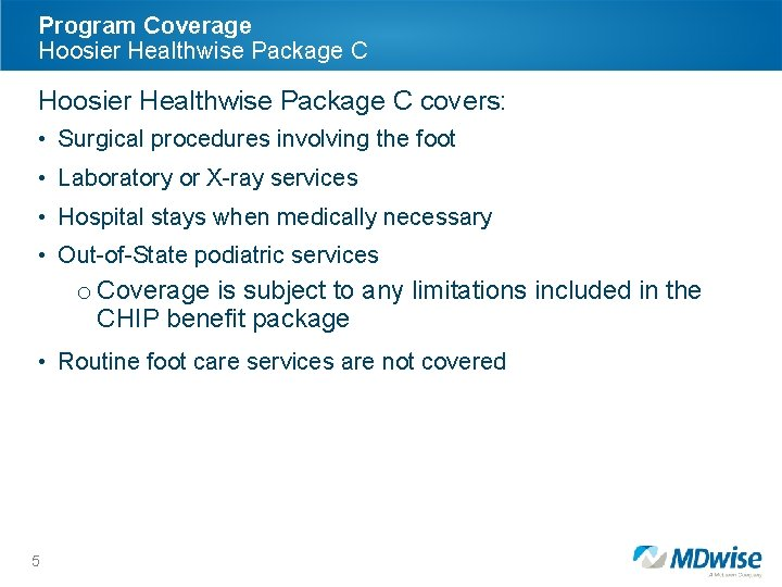 Program Coverage Hoosier Healthwise Package C covers: • Surgical procedures involving the foot •