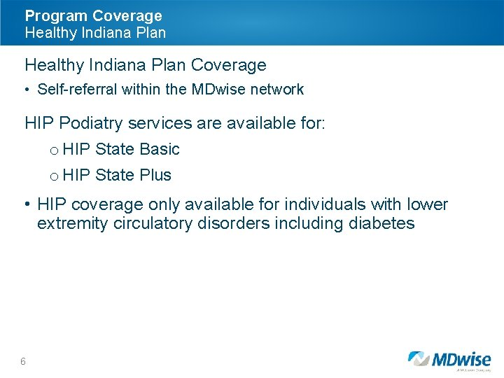 Program Coverage Healthy Indiana Plan Coverage • Self-referral within the MDwise network HIP Podiatry