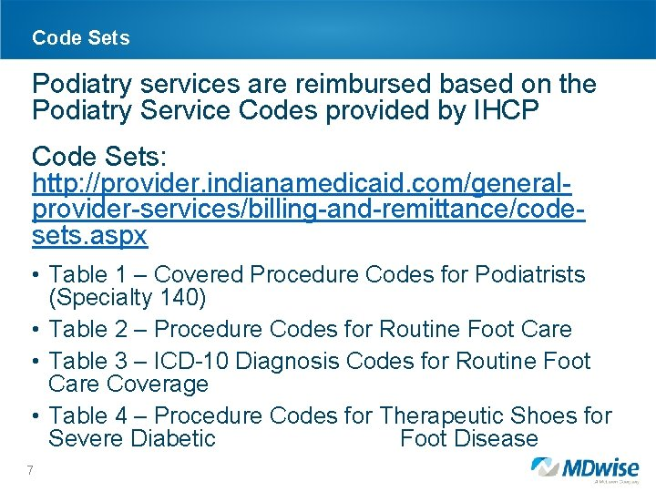 Code Sets Podiatry services are reimbursed based on the Podiatry Service Codes provided by
