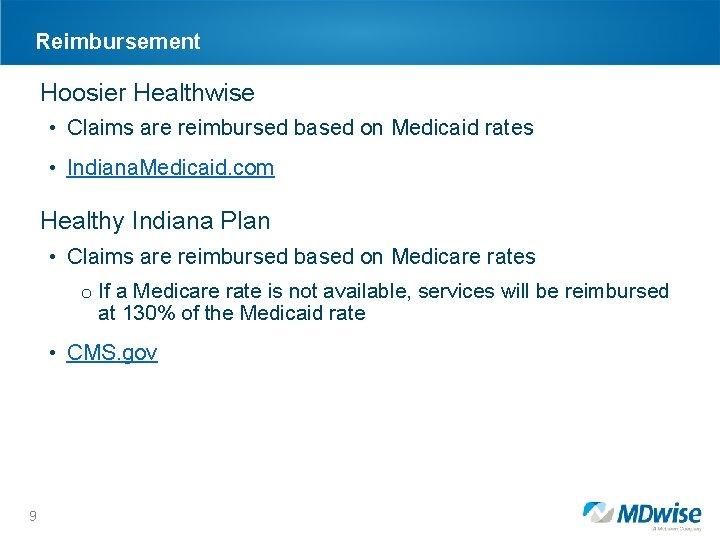 Reimbursement Hoosier Healthwise • Claims are reimbursed based on Medicaid rates • Indiana. Medicaid.