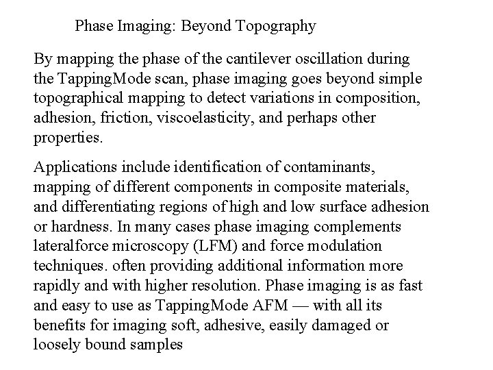Phase Imaging: Beyond Topography By mapping the phase of the cantilever oscillation during the