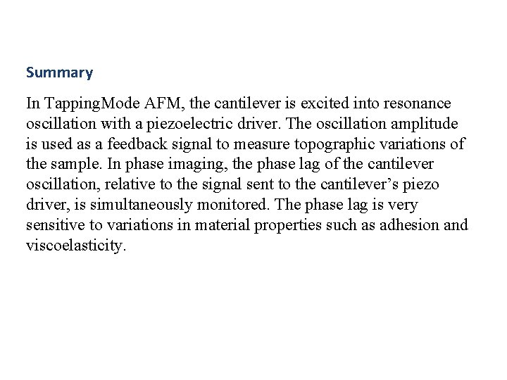 Summary In Tapping. Mode AFM, the cantilever is excited into resonance oscillation with a