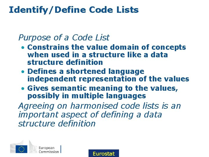Identify/Define Code Lists • Purpose of a Code List • Constrains the value domain