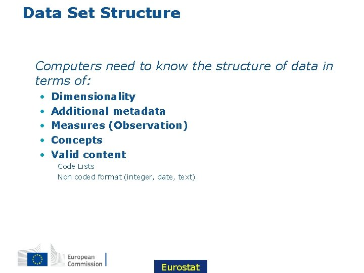 Data Set Structure • Computers need to know the structure of data in terms