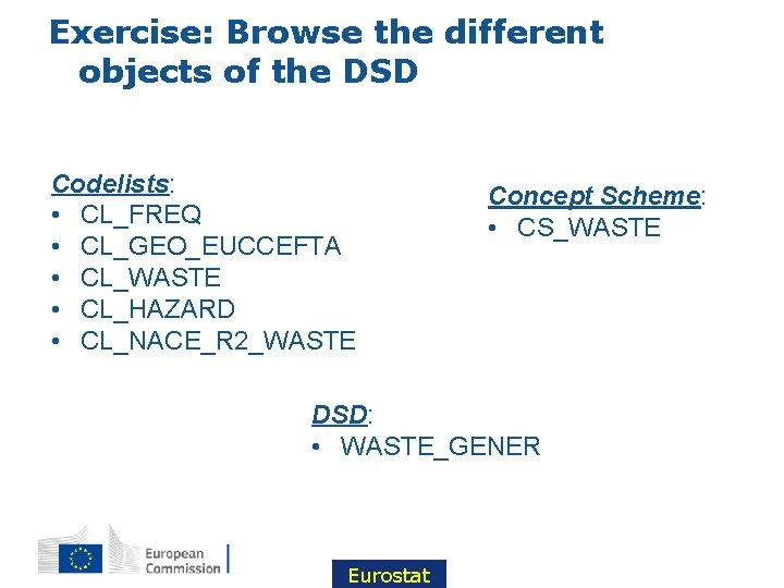 Exercise: Browse the different objects of the DSD Codelists: • CL_FREQ • CL_GEO_EUCCEFTA •