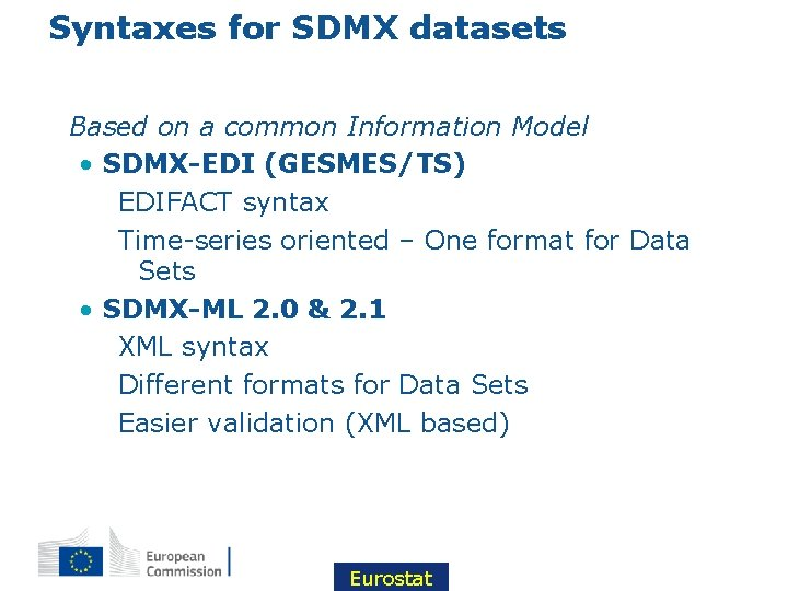 Syntaxes for SDMX datasets • Based on a common Information Model • SDMX-EDI (GESMES/TS)
