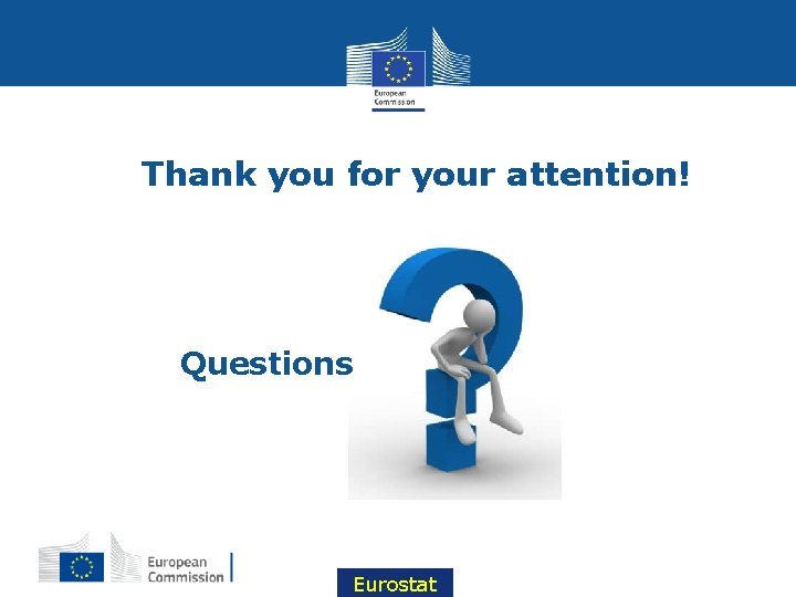 Thank you for your attention! Questions Eurostat