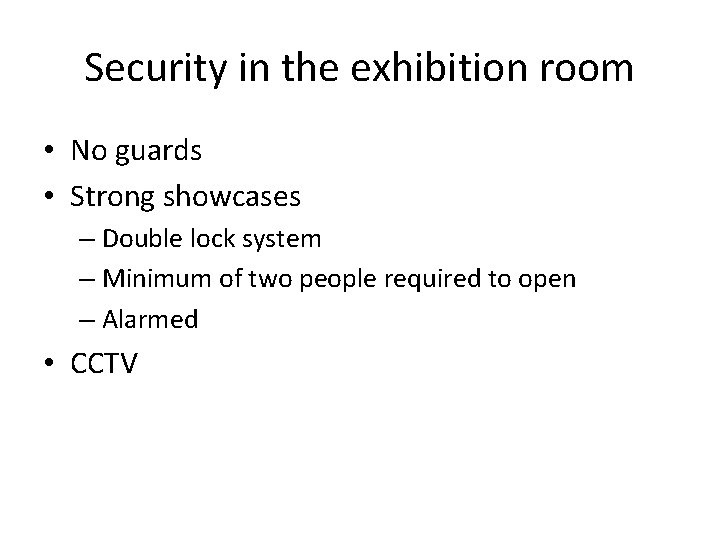 Security in the exhibition room • No guards • Strong showcases – Double lock