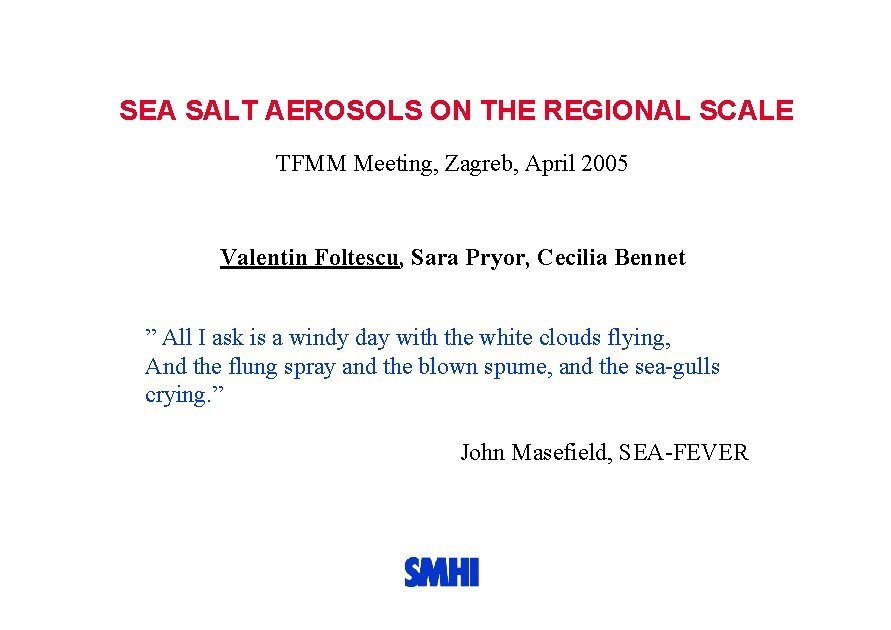 SEA SALT AEROSOLS ON THE REGIONAL SCALE TFMM Meeting, Zagreb, April 2005 Valentin Foltescu,
