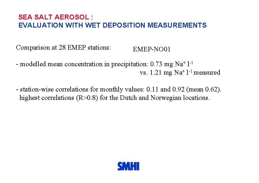 SEA SALT AEROSOL : EVALUATION WITH WET DEPOSITION MEASUREMENTS Comparison at 28 EMEP stations: