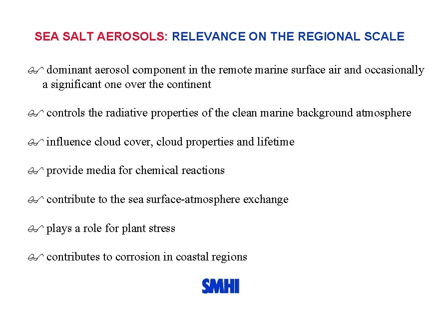 SEA SALT AEROSOLS: RELEVANCE ON THE REGIONAL SCALE dominant aerosol component in the remote