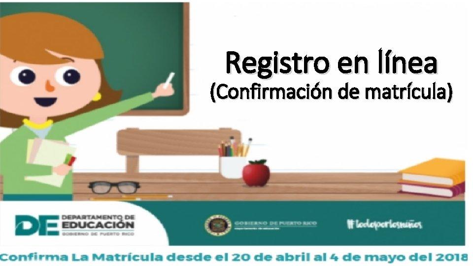 Registro en línea (Confirmación de matrícula)