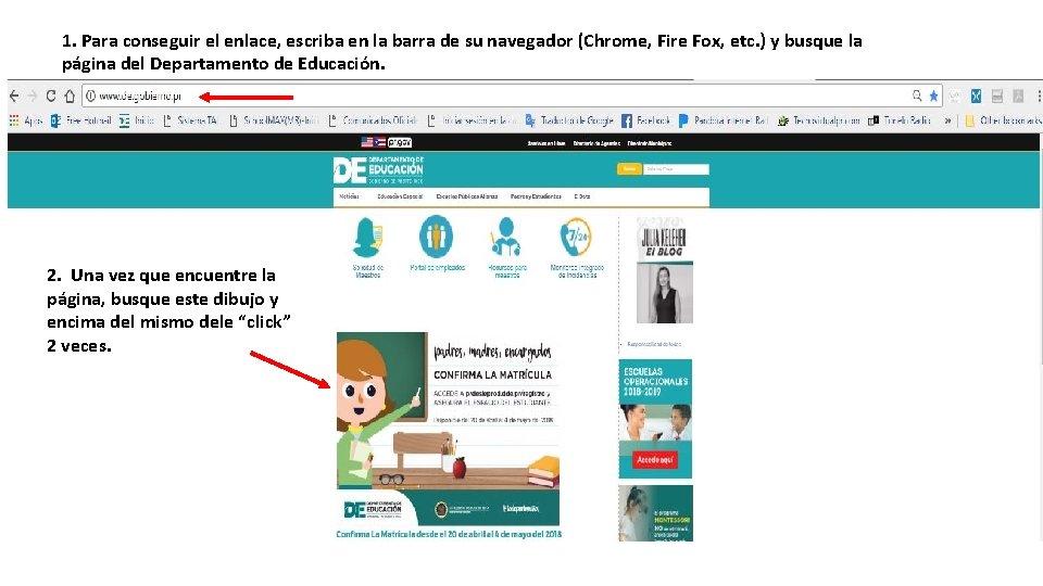 1. Para conseguir el enlace, escriba en la barra de su navegador (Chrome, Fire