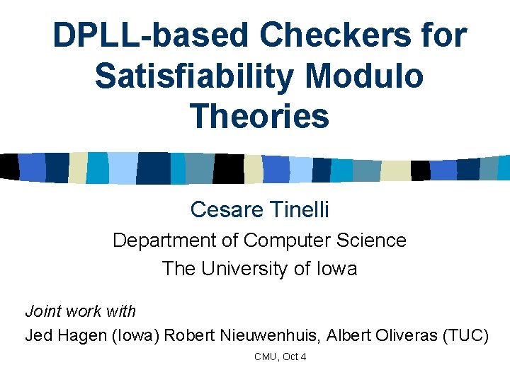 DPLL-based Checkers for Satisfiability Modulo Theories Cesare Tinelli Department of Computer Science The University