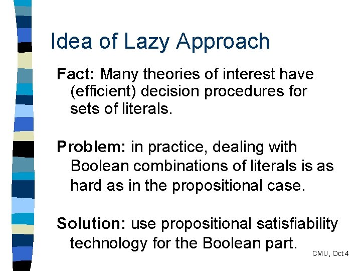 Idea of Lazy Approach Fact: Many theories of interest have (efficient) decision procedures for