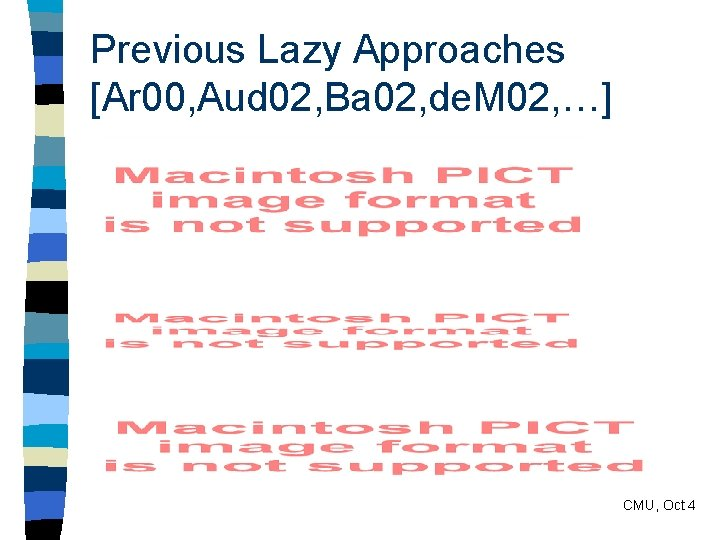 Previous Lazy Approaches [Ar 00, Aud 02, Ba 02, de. M 02, …] CMU,