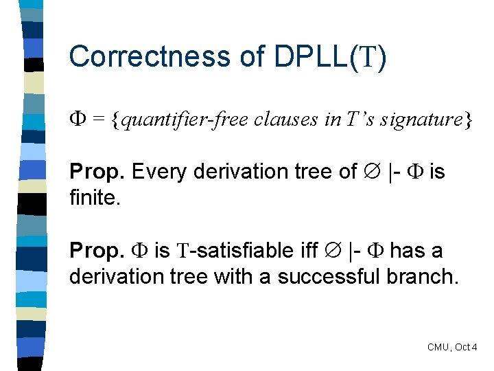 Correctness of DPLL(T) = {quantifier-free clauses in T's signature} Prop. Every derivation tree of