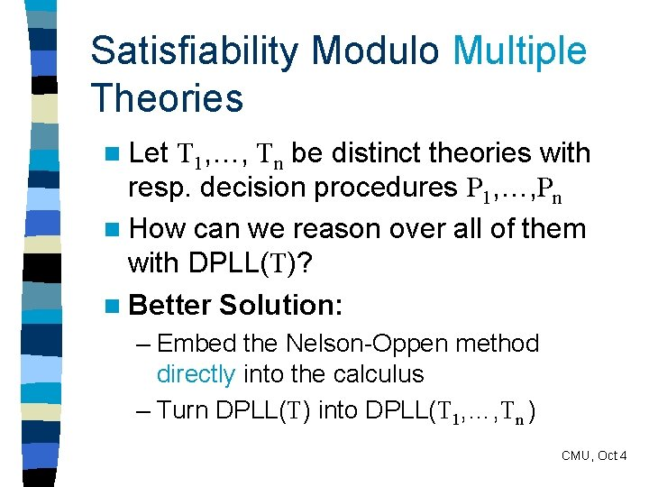 Satisfiability Modulo Multiple Theories n Let T 1, …, Tn be distinct theories with