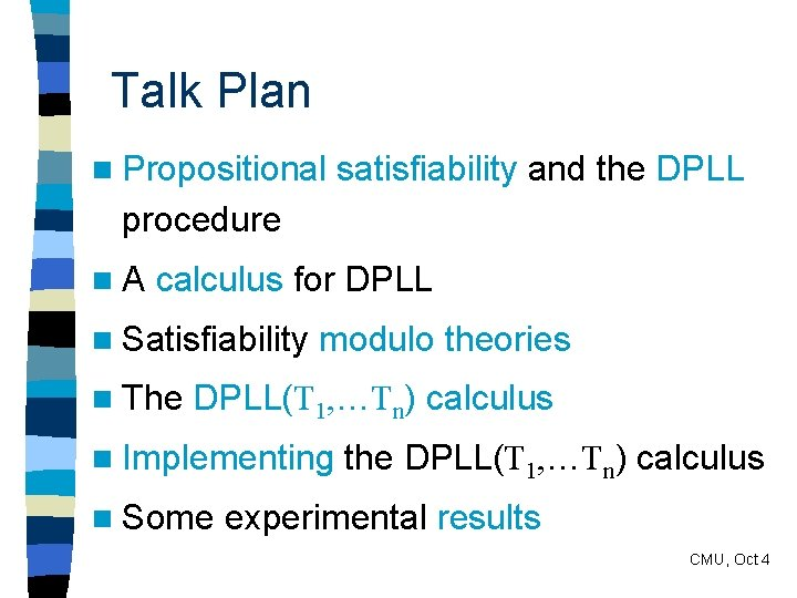 Talk Plan n Propositional satisfiability and the DPLL procedure n. A calculus for DPLL