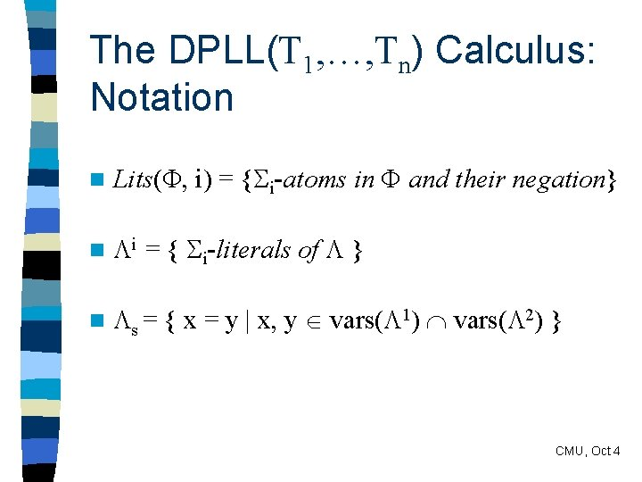 The DPLL(T 1, …, Tn) Calculus: Notation n Lits( , i) = { i-atoms