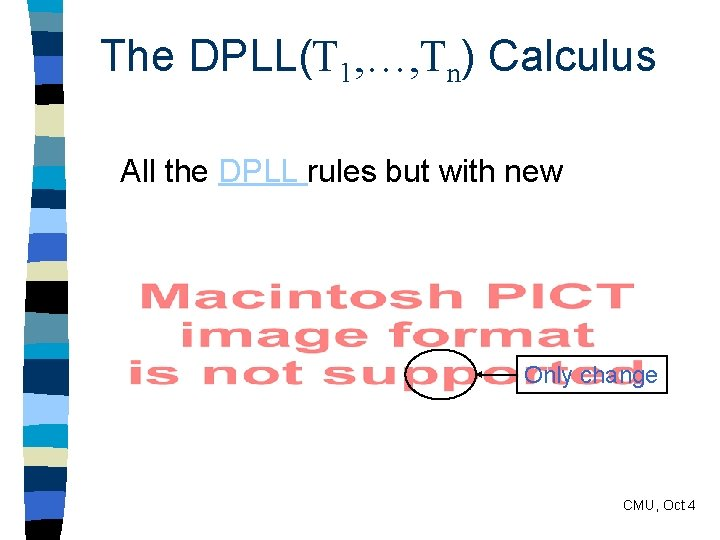 The DPLL(T 1, …, Tn) Calculus All the DPLL rules but with new Only