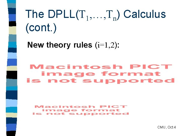 The DPLL(T 1, …, Tn) Calculus (cont. ) New theory rules (i=1, 2): CMU,