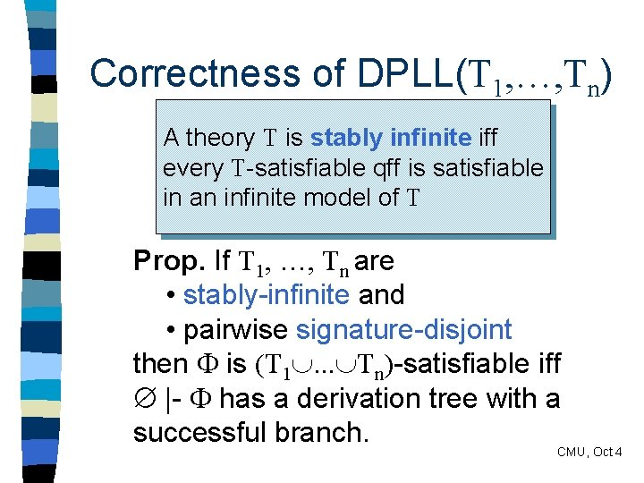 Correctness of DPLL(T 1, …, Tn) A theory T is stably infinite iff =