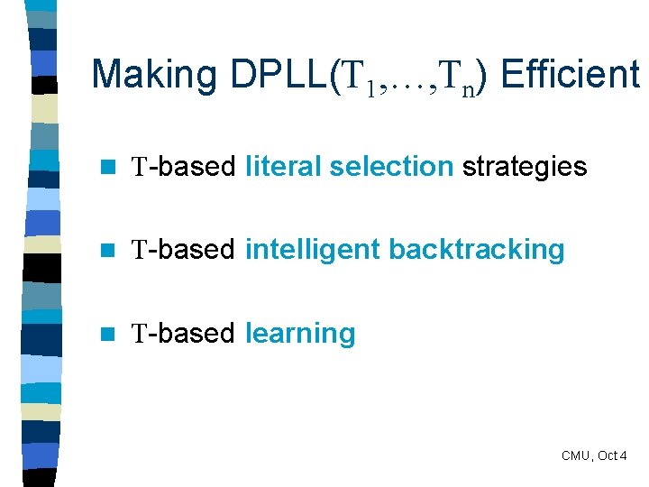 Making DPLL(T 1, …, Tn) Efficient n T-based literal selection strategies n T-based intelligent
