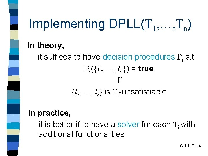 Implementing DPLL(T 1, …, Tn) In theory, it suffices to have decision procedures Pi