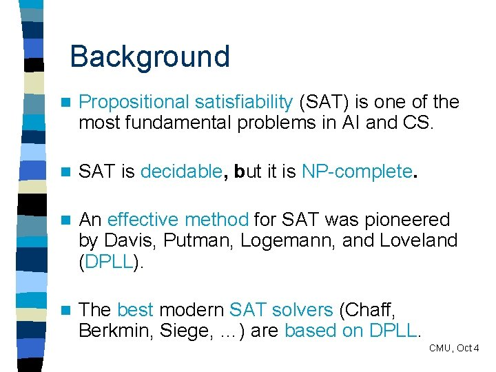 Background n Propositional satisfiability (SAT) is one of the most fundamental problems in AI
