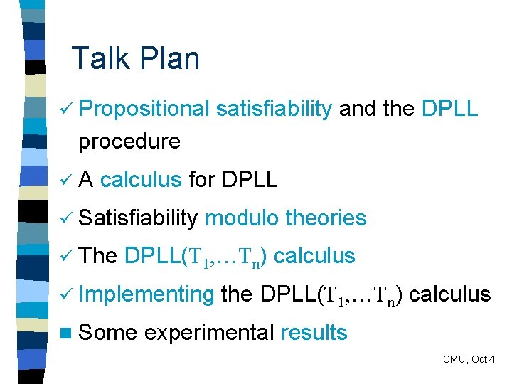 Talk Plan ü Propositional satisfiability and the DPLL procedure üA calculus for DPLL ü
