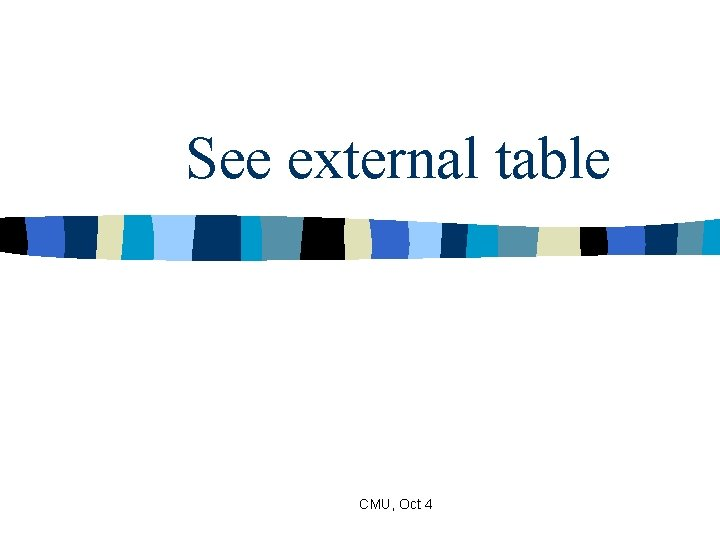 See external table CMU, Oct 4